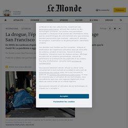 La drogue, l'épidémie silencieuse qui ravage San Francisco