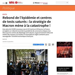 Rebond de l'épidémie et centres de tests saturés : la stratégie de Macron mène à la catastrophe !