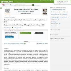 RFL - Revue francophone des laboratoires Vol40,N°422 - mai 2010 Mécanismes et épidémiologie de la résistance aux fluoroquino