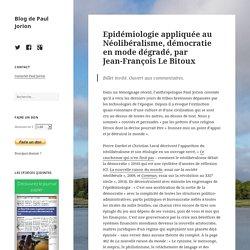 Epidémiologie appliquéeau Néolibéralisme, démocratie en mode dégradé, par Jean-François Le Bitoux – Blog de Paul Jorion
