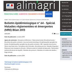 MAAF/ANSES 28/10/14 Bulletin épidémiologique n° 64 - Spécial Maladies réglementées et émergentes (MRE) Bilan 2013 Au sommaire: Bilan de la surveillance de la maladie d'Aujeszky en France en 2013 : maintien du statut indemne de maladie d'Aujeszky en France