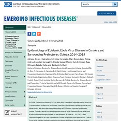 CDC EID - Volume 22, Number 2—February 2016. Au sommaire notamment: Epidemiology of Epidemic Ebola Virus Disease in Conakry and Surrounding Prefectures, Guinea, 2014–2015