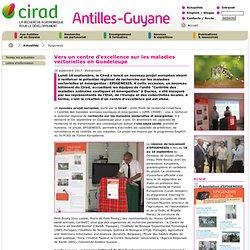 CIRAD16/09/13Vers un centre d'excellence sur les maladies vectorielles en Guadeloupe