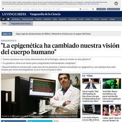'La epigenética ha cambiado nuestra visión del cuerpo humano'