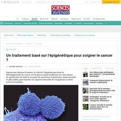 L'épigénétique contre le cancer - Sciences et Avenir