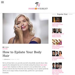 How to Epilate Your Body Hair in Brief