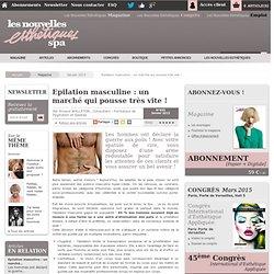 Epilation masculine : un marché qui pousse très vite ! - Article de Janvier 2013