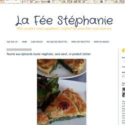 La Fée Stéphanie: Tourte aux épinards toute végétale, sans oeuf, ni produit laitier