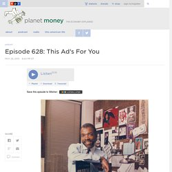Episode 628: This Ad's For You : Planet Money