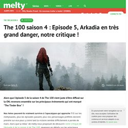 The 100 saison 4 : Episode 5, Arkadia en très grand danger, notre critique !