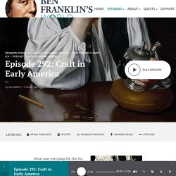 Episode 292: Craft in Early America - Ben Franklin's World
