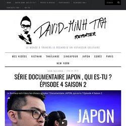 Japon, qui es-tu ? épisode 4 Saison 2 - Série documentaireDAVID-MINH TRA