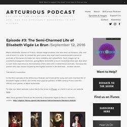 Episode #3: The Semi-Charmed Life of Elisabeth Vigée Le Brun — ArtCurious Podcast
