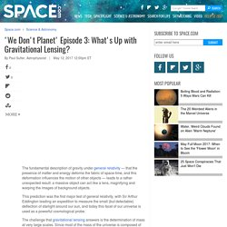 'WeDon'tPlanet'Episode 3: What's Up with Gravitational Lensing?