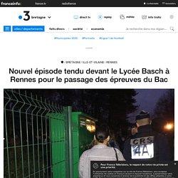 Nouvel épisode tendu devant le Lycée Basch à Rennes pour le passage des épreuves du Bac