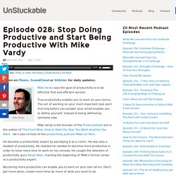 Episode 028: Stop Doing Productive and Start Being Productive With Mike Vardy — UnStuckable