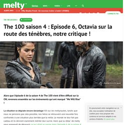 The 100 saison 4 : Episode 6, Octavia sur la route des ténèbres, notre critique !