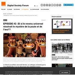 EPISODE #2 : Et si le revenu universel résolvait le mystère de la poule et de l'œuf? - Digital Society Forum