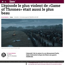 L'épisode le plus violent de «Game of Thrones» était aussi le plus beau