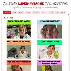 Sylvia's Super-Awesome Maker Show!