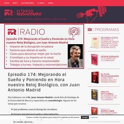 Episodio 174: Mejorando el Sueño y Poniendo en Hora nuestro Reloj Biológico, con Juan Antonio Madrid