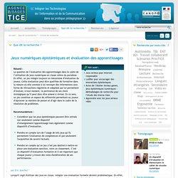 L'Agence nationale des Usages des TICE - Jeux numériques épistémiques et évaluation des apprentissages