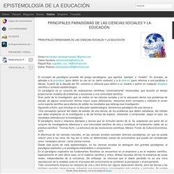 EPISTEMOLOGÍA DE LA EDUCACIÓN: PRINCIPALES PARADIGMAS DE LAS CIENCIAS SOCIALES Y LA EDUCACIÓN
