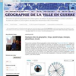 Quelques sites de géographie : blogs, épistémologie, énergies, géopolitique, revues