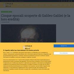 Cinque epocali scoperte di Galileo Galilei (e la loro eredità) - Cinque cose belle
