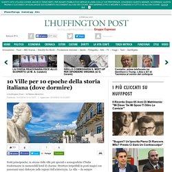 10 Ville per 10 epoche della storia italiana (dove dormire)