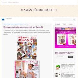 Eponges écologiques au crochet: les Tawashi ~ Maman Fée du Crochet