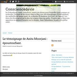 Le témoignage de Anita Moorjani : époustouflant. - Consciencedevie
