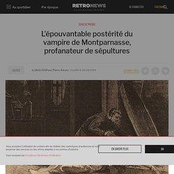 L'épouvantable postérité du vampire de Montparnasse, profanateur de sépultures