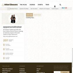 eppersonaltrainer's User Profile - Atlas Obscura