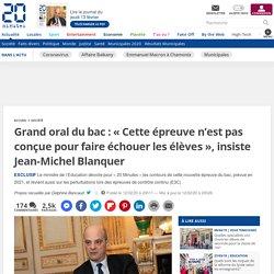 Grand oral du bac: «Cette épreuve n'est pas conçue pour faire échouer les élèves», insiste Jean-Michel Blanquer