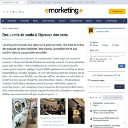 Des points de vente à l'épreuve des sens - SPECIAL POINT DE VENTE - Marketing sensoriel