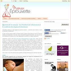 Question de la semaine : Les bienfaits de l'allaitement et le syndrome du chapeau d'aluminium