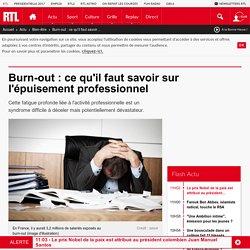 Burn-out : ce qu'il faut savoir sur l'épuisement professionnel