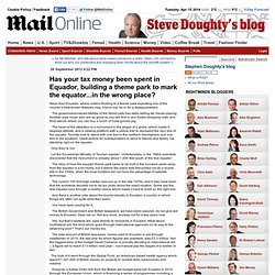 Has your tax money been spent in Equador, building a theme park to mark the equator...in the wrong place? - Mail Online - Steve Doughty's blog