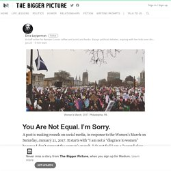You Are Not Equal. I'm Sorry. – The Bigger Picture – Medium