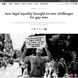how legal equality brought on new challenges for gay men