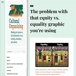 The problem with that equity vs. equality graphic you're using – Cultural Organizing