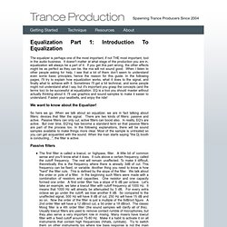 Trance Production .com - Equalization Part 1: Introduction To Equalization - The equalizer is perhaps one of the most important, if not THE most important, tool in the audio business.  It doesn't matter at what stage of the production you are in, equaliza