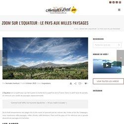 Zoom sur L'Equateur : le pays aux milles paysages - Le blog de Nomade Aventure - Nomade's land