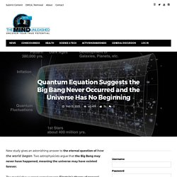 Quantum Equation Suggests the Big Bang Never Occurred and the Universe Has No Beginning · The Mind Unleashed