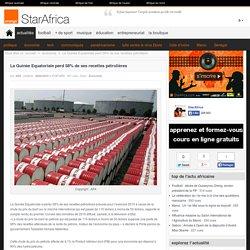La Guinée Equatoriale perd 58% de ses recettes pétrolières