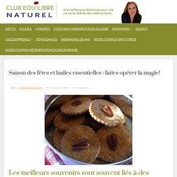 Club Equilibre Naturel » Saison des fêtes et huiles essentielles : faites opérer la magie!