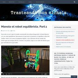 Manolo el robot equilibrista. Part.1 – Trasteando con ElChals