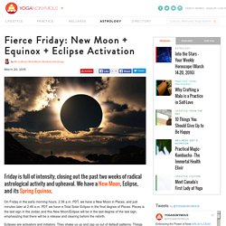 Fierce Friday: New Moon + Equinox + Eclipse Activation