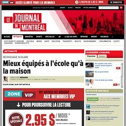 Journal de Montréal – Actualités - Mieux équipés à l'école qu'à la maison